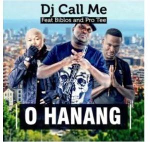 DJ Call Me – O Hanang ft. Biblos & Pro Tee