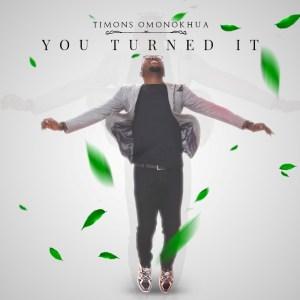 Timons Omonokhua – You Turned It