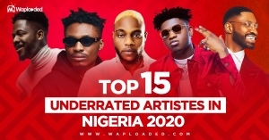 Top 15 Underrated Artistes in Nigeria 2020  [No. 1 Will Shock You]