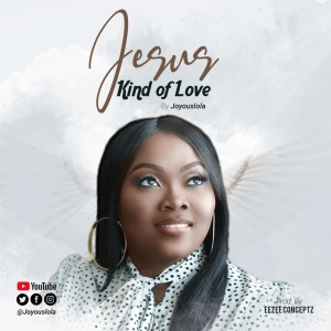 Joyouslola – Jesus Kind Of Love