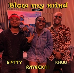 Giftty x Raybekah x Kholi – Blow My Mind (Cover)