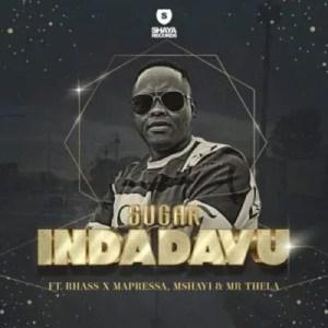 Sugar – Indadavu ft Rhass, Mapressa, Mshayi & Mr Thela