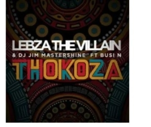 Lebza The Villain & DJ Jim Mastershine – Thokoza Ft. Busi N