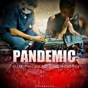 DJ SK – Pandemic ft. Sim Kid & Mchingo Pe
