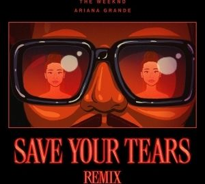 The weeknd Ft. Ariana Grande – Save Your Tears (Remix)