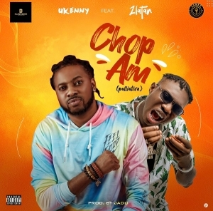 Ukenny – Chop Am (Like Palliative) ft. Zlatan (Video)