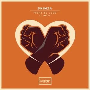 Shimza – Fight to Love Ft. Maleh