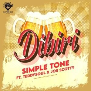 Simple Tone – Dibiri ft. Teddy Soul & Joe Scotty