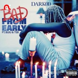 Darkoo – Bad From Early Ft. Buju & TSB