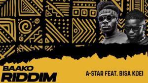A-Star Ft. Bisa Kdei – Baako Riddim