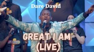 Dare David – Great I Am (Live) (Video)