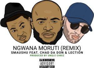Smaushu - Ngwana Moruti ft. Chad Da Don & Lection [Remix]