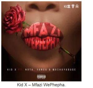Kid X – Mfazi WePhepha