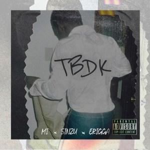 M.I Abaga – TBDK ft. Sinzu & Erigga