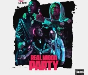 Trav Ft. Lil Durk – Real N***a Party