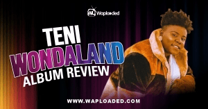"ALBUM REVIEW: Teni - ""WONDALAND"""