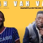Vah Vah Vah – Makwetla On The Mic ft El Stan