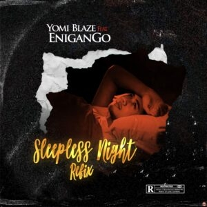 Yomi Blaze – Sleepless Night (feat. Enigango)