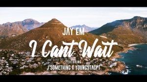 Jay Em Ft. YoungstaCPT, J'Something – I Can't Wait (Music Video)