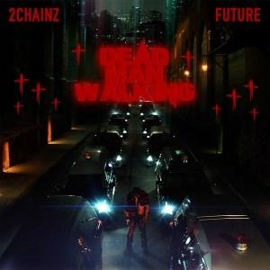 2 Chainz Ft. Future – Dead Man Walking