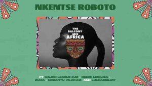 Major League Djz & Amaroto – NKENTSE ROBOTO ft. Nobantu Vilakazi & Luudadeejay