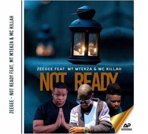 ZeeGee – Not Ready Ft. MT Mtekza & Mc Killah