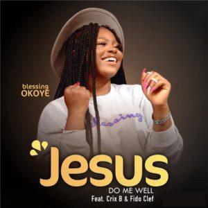 Blessing Okoye ft. Crix B & Fido Clef – Jesus Do Me Well