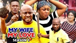 My Wife My Love Season 1 (2020 Nollywood Movie)