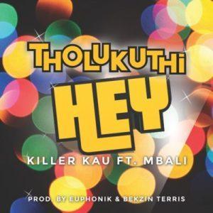 Killer Kau – Tholukuthi Hey ft Mbali