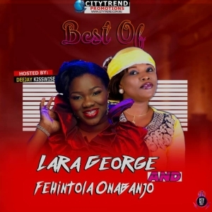 Best Of Fehintola Onabanjo And Lara George Yoruba Gospel Mixtape