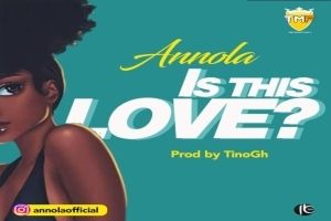 Annola – Is this Love (Prod by TinoGh)