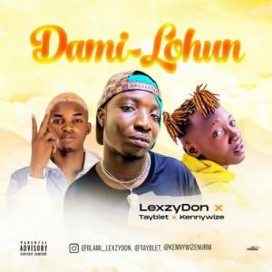 Lexzydon Ft. Tayblet x Kennywize – Dami Lohun