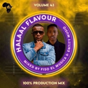 Fiso El Musica & Entity MusiQ – Halaal Flavour #043 (100% Production Mix)