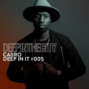 Caiiro – Deep In It 005 (Deep In The City)