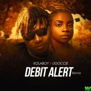 Kolaboy ft. Ugoccie – Debit Alert (Remix)