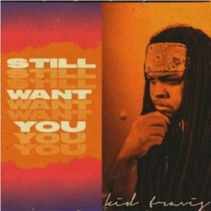 Kid Travis – Still Want You