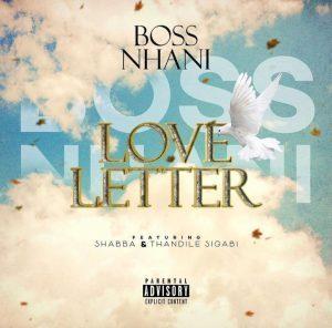 Boss Nhani – Love Letter ft Shabba & Thandile Sigabi