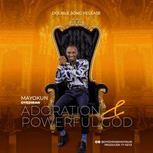 Mayokun Oyediran – Adoration & Powerful God