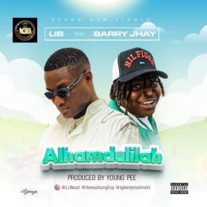 LIB & Barry Jhay – Alhamdulilah