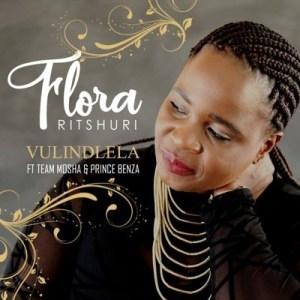 Florah Ritsuri – Vulindlela Ft. Team Mosha & Prince Benza