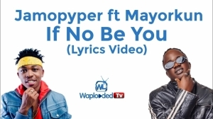Jamopyper ft Mayorkun - If No Be You (Lyrics Video)