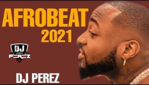 DJ Perez – Top Afrobeat & Amapiano Mix