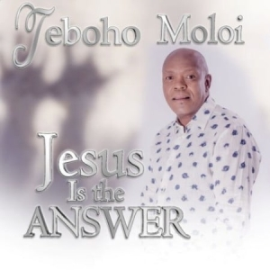 Teboho Moloi – Jesus is the Answer