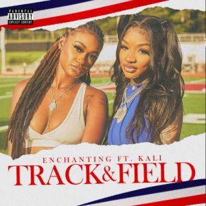 Enchanting Ft. Kali – Track & Field