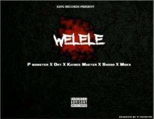 P monster X ORT X Moks X Kaybee Master X Shogo – Welele