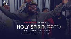 Fire Nation Worship – Holy Spirit ft. IBK Singz