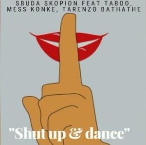Sbuda Skopion – Shut Up & Dance ft. Taboo, Mess Konke & Tarenzo Bathathe
