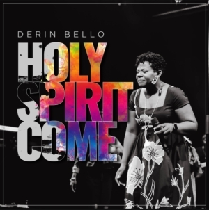 Derin Bello – Holy Spirit Come