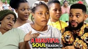 A Beautiful Soul Season 10 (2020 Nollywood Movie)