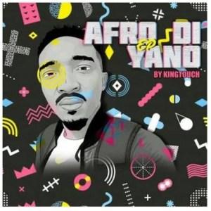 KingTouch – Afro Di Yano EP